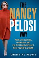 The Nancy Pelosi Way: Advice on Success, Leadership, and Politics from America's Most Powerful Woman 1510755845 Book Cover
