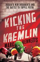 Kicking the Kremlin: Russia's New Dissidents and the Battle to Topple Putin 1780743483 Book Cover