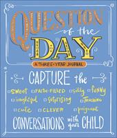 Question of the Day: Capture the (Sweet, Faith-filled, Silly, Insightful, Surprising, Touching, Funny, Cute, Clever, Poignant) Conversations with Your Child 0736974180 Book Cover