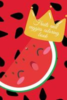Fruits and veggies coloring book 1034247956 Book Cover