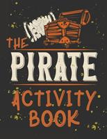 Perfect Book for Kids that Love Pirates, Maze Game, Coloring Pages, Find the Difference, How Many? and More.The Pirate Activity Book. 0042968631 Book Cover