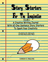 Story Starters For The Imagination: Volume 2, A Creative Writing Journal With 60 One-Sentence Story Starters To Spark Your Creativity, 8.5 X 11 Wide Ruled Line 120 Page Notebook 1079268758 Book Cover