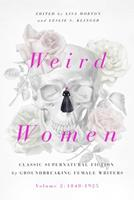 Weird Women: Volume 2: 1840-1925: Classic Supernatural Fiction by Groundbreaking Female Writers 1643137832 Book Cover