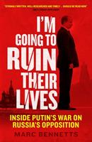 I'm Going to Ruin Their Lives: Inside Putin's War on Russia's Opposition 1780745249 Book Cover