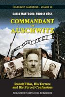 Commandant of Auschwitz: Rudolf H�ss, His Torture and His Forced Confessions 1591482402 Book Cover