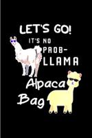 Let's go! it's no prob-llama alpaca bag: Alpacas journal blank lined notebook gift a llama sketch book & a diary a college rulled organizer noteworthy joy & happy A snarky Humour gag gift 1660693357 Book Cover