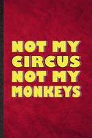 Not My Circus Not My Monkeys: Funny Blank Lined Circus Entertainment Notebook/ Journal, Graduation Appreciation Gratitude Thank You Souvenir Gag Gift, Novelty Cute Graphic 110 Pages 1676743650 Book Cover