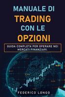 Manuale Di Trading Con Le Opzioni: Guida completa per operare nei mercati finanziari. 1802769668 Book Cover