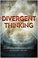 Divergent Thinking: YA Authors on Veronica Roth's Divergent Trilogy 1939529921 Book Cover