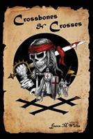 Crossbones & Crosses: An Anthology of Heroic Swashbuckling Adventure 1096569604 Book Cover