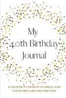 My 40th Birthday Journal: A month to month journal for your trip around the sun 1657592634 Book Cover