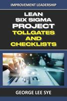 Lean Six Sigma Project Tollgates and Checklists: A Guide To The Questions To Ask At Each Phase of a Lean Six Sigma Project 0648968367 Book Cover