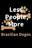 Less People, More Brazilian Dogos: Journal (Diary, Notebook) Funny Dog Owners Gift for Brazilian Dogo Lovers 1708180427 Book Cover