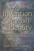 The Invention of Jewish Identity: Bible, Philosophy, and the Art of Translation 0253222494 Book Cover