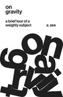 On Gravity: A Brief Tour of a Weighty Subject 0691174385 Book Cover
