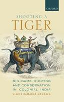 Shooting a Tiger: Big-Game Hunting and Conservation in Colonial India 0199489386 Book Cover