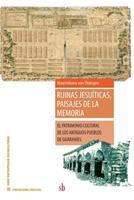 Ruinas jesuíticas, paisajes de la memoria: El patrimonio cultural de los antiguos pueblos de guaraníes 9878384284 Book Cover