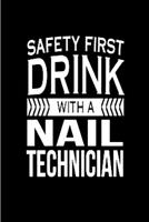 safety first drink with a nail technician: Nail Technician Notebook journal Diary Cute funny humorous blank lined notebook Gift for student school college ruled graduation gift ... job working employe 1676814280 Book Cover