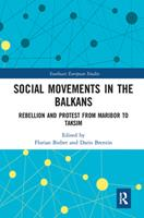 Social Movements in the Balkans: Rebellion and Protest from Maribor to Taksim 1032095105 Book Cover