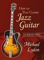 How to Play Classic Jazz Guitar: Six Swinging Strings 0415979080 Book Cover