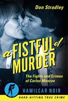 A Fistful of Murder : The Fights and Crimes of Carlos Monzon