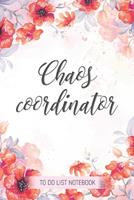 Chaos Coordinator: To Do List Notebook: To Do & Dot Grid Matrix: Modern Florals with Hand Lettering: 6 x 9 (15.24 x 22.86 cm) - 110 Pages 1670837920 Book Cover