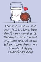 Valentines day gifts: I don't want my best friend to be taken away from me forever: Notebook gift for best friendValentine's Day Ideas For friends Anniversary Birthday 1657966402 Book Cover
