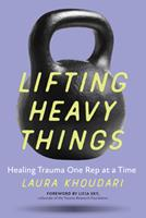 Lifting Heavy Things : Healing Trauma One Rep at a Time