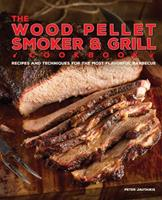 The Wood Pellet Smoker and Grill Cookbook: Recipes and Techniques for the Most Flavorful and Delicious Barbecue Book Cover