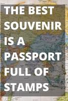The Best Souvenir Is A Passport Full of Stamps: Blank Travel Journal Notebook 1710215194 Book Cover