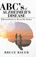 ABC's of Alzheimers Disease: A Shared Reality by Me and My Shadow 1645592839 Book Cover