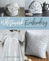 Whitework Embroidery: Learn the Stitches Plus 30 Step-By-Step Projects
