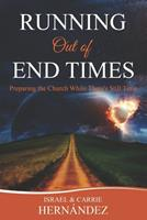Running Out of End Times: Preparing the Church While There's Still Time 0986226599 Book Cover