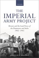 The Imperial Army Project: Britain and the Land Forces of the Dominions and India, 1902-1945 0198845804 Book Cover