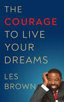 The Courage to Live Your Dreams 1722505079 Book Cover