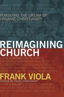 Reimagining Church: Pursuing the Dream of Organic Christianity 0966665708 Book Cover
