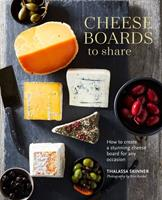 Cheese Boards to Share: How to create a stunning cheese board for any occasion Book Cover