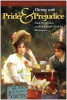 Flirting with Pride & Prejudice: Fresh Perspectives on the Original Chick-Lit Masterpiece (Smart Pop series) 1932100725 Book Cover