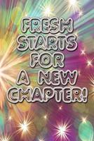 Fresh starts for new chapters quote happy new year notebook gift for women: Journal with blank Lined pages for journaling, note taking and jotting down ideas and thoughts 1671188055 Book Cover