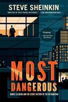 Most Dangerous: Daniel Ellsberg and the Secret History of the Vietnam War 1596439521 Book Cover