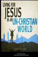 Living for Jesus in an Un-Christian World: A Study of the Epistle of Jude 1518630006 Book Cover