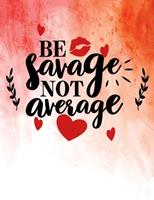 Be Savage Not Average: Best Friend Gifts For Women, Cute Friendship Journal For Women and Girls 1708084010 Book Cover