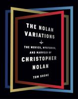 The Nolan Variations: The Mysteries, Marvels, and Movies of Christopher Nolan