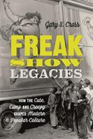 Legacies of the Irrepressible Freak: How the Cute, Camp and Creepy Shaped Modern Popular Culture 1350145130 Book Cover