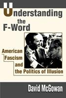 Understanding the F-Word: American Fascism and the Politics of Illusion 0595186408 Book Cover
