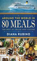 Around The World in 80 Meals: The Best Of Cruise Ship Cuisine 4867524913 Book Cover