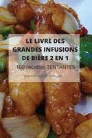 LE LIVRE DES GRANDES INFUSIONS DE BIRE 2 EN 1 100 recettes TENTANTES 1803501758 Book Cover