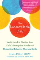 The Uncontrollable Child: Understand and Manage Your Child's Disruptive Moods with Dialectical Behavior Therapy Skills 1684036860 Book Cover
