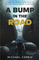 A Bump in the Road: My Medical Journey over Potholes, Detours and the Bridge to Gratitude 1636768504 Book Cover