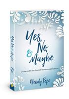 Yes, No, and Maybe: Living with the God of Immeasurably More 0781413567 Book Cover